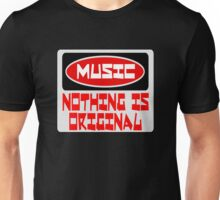 MUSIC: NOTHING IS ORIGINAL, FUNNY DANGER STYLE FAKE SAFETY SIGN Unisex T-Shirt