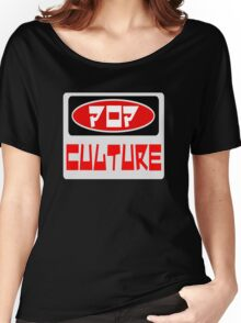 POP CULTURE, FUNNY DANGER STYLE FAKE SAFETY SIGN Women's Relaxed Fit T-Shirt