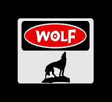 WOLF: FUNNY DANGER STYLE FAKE SAFETY SIGN by DangerSigns