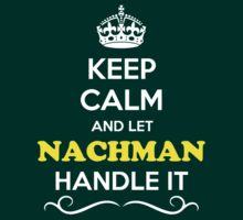 Keep Calm and Let NACHMAN Handle it T-Shirt