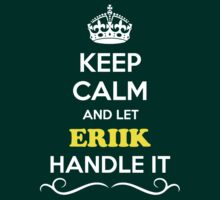 Keep Calm and Let ERIIK Handle it T-Shirt