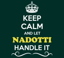 Keep Calm and Let NADOTTI Handle it T-Shirt
