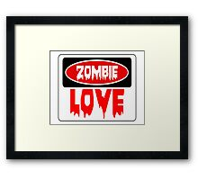 ZOMBIE LOVE, FUNNY DANGER STYLE FAKE SAFETY SIGN Framed Print