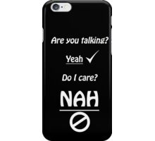 Are You Talking? Well I don't care iPhone Case/Skin