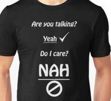 Are You Talking? Well I don't care Unisex T-Shirt