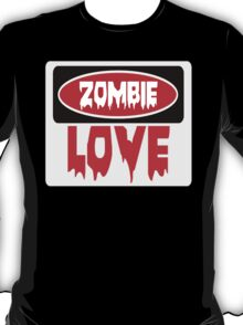 ZOMBIE LOVE, FUNNY DANGER STYLE FAKE SAFETY SIGN T-Shirt