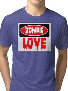 ZOMBIE LOVE, FUNNY DANGER STYLE FAKE SAFETY SIGN Tri-blend T-Shirt