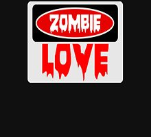 ZOMBIE LOVE, FUNNY DANGER STYLE FAKE SAFETY SIGN Unisex T-Shirt
