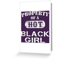 Property Of A Hot Black Girl - Limited Edition Tshirt Greeting Card