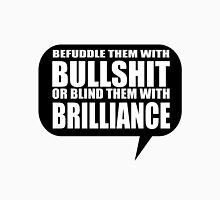 Befuddle Them With Bullshit Or Blind Them With Brilliance Unisex T-Shirt