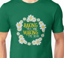 Baking Pies & Waking the Dead. Unisex T-Shirt