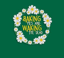 Baking Pies & Waking the Dead. T-Shirt