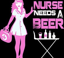 This Nurse Needs A Beer by cutetees