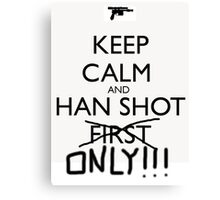 Keep Calm And Han Shot ONLY!!! Canvas Print