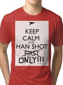 Keep Calm And Han Shot ONLY!!! Tri-blend T-Shirt