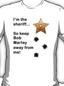 I'm the Sheriff, Bob Marley T-Shirt