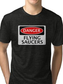 DANGER FLYING SAUCERS, FUNNY FAKE SAFETY SIGN Tri-blend T-Shirt