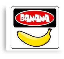 BANANA, FUNNY DANGER STYLE FAKE SAFETY SIGN Canvas Print