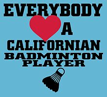 EVERYBODY LOVES A CALIFORNIAN BADMINTON PLAYER by cutetees