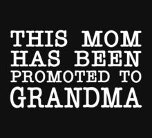 THIS MOM HAS BEEN PROMOTED TO GRANDMA T-Shirt