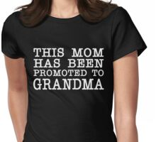 THIS MOM HAS BEEN PROMOTED TO GRANDMA Womens Fitted T-Shirt
