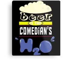 """""""Beer is the Comedian's H20"""" Collection #43067 Metal Print"""