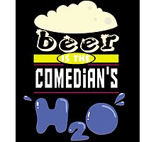 """""""Beer is the Comedian's H20"""" Collection #43067 Photographic Print"""