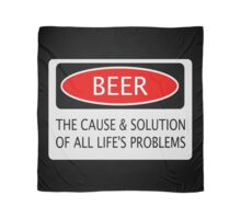 BEER THE CAUSE & SOLUTION OF ALL LIFE'S PROBLEMS, FUNNY DANGER STYLE FAKE SAFETY SIGN Scarf