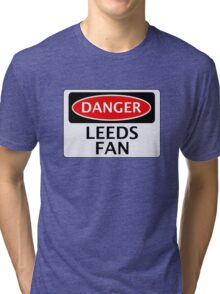 DANGER LEEDS UNITED, LEEDS FAN, FOOTBALL FUNNY FAKE SAFETY SIGN Tri-blend T-Shirt