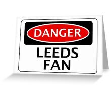 DANGER LEEDS UNITED, LEEDS FAN, FOOTBALL FUNNY FAKE SAFETY SIGN Greeting Card