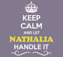 Keep Calm and Let NATHALIA Handle it Kids Clothes