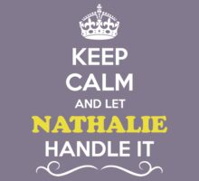 Keep Calm and Let NATHALIE Handle it Kids Clothes