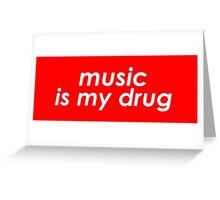 Music is my drug Greeting Card