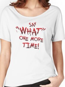 "Say ""What"" One More Time! Pulp Fiction Typography Women's Relaxed Fit T-Shirt"