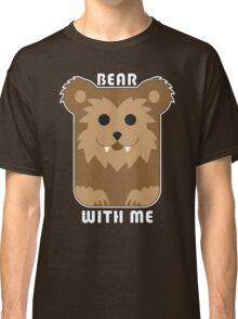 Bear with me Classic T-Shirt