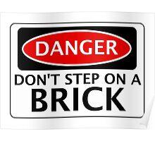 DANGER DON'T STEP ON A BRICK FAKE FUNNY SAFETY SIGN SIGNAGE Poster