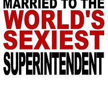 Married To The World's Sexiest Superintendent by GiftIdea
