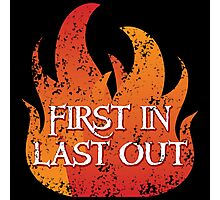 FIRST IN LAST OUT with fire Photographic Print