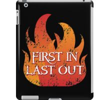 FIRST IN LAST OUT with fire iPad Case/Skin