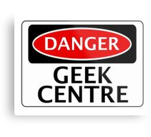 DANGER GEEK CENTRE FAKE FUNNY SAFETY SIGN SIGNAGE Metal Print