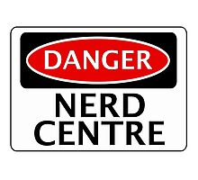 DANGER NERD CENTRE FAKE FUNNY SAFETY SIGN SIGNAGE Photographic Print