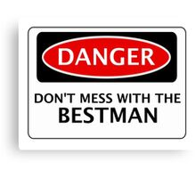 DANGER  DON'T MESS WITH THE BESTMAN, FAKE FUNNY WEDDING SAFETY SIGN SIGNAGE Canvas Print