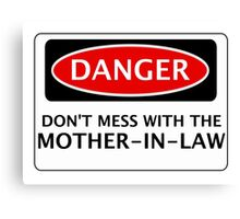 DANGER DON'T MESS WITH THE MOTHER-IN-LAW, FAKE FUNNY WEDDING SAFETY SIGN SIGNAGE Canvas Print