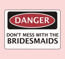 DANGER DON'T MESS WITH THE BRIDESMAIDS, FAKE FUNNY WEDDING SAFETY SIGN SIGNAGE Baby Tee