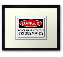 DANGER DON'T MESS WITH THE BRIDESMAIDS, FAKE FUNNY WEDDING SAFETY SIGN SIGNAGE Framed Print