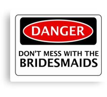 DANGER DON'T MESS WITH THE BRIDESMAIDS, FAKE FUNNY WEDDING SAFETY SIGN SIGNAGE Canvas Print