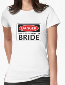 DANGER DON'T MESS WITH THE BRIDE, FAKE FUNNY WEDDING SAFETY SIGN SIGNAGE Womens Fitted T-Shirt