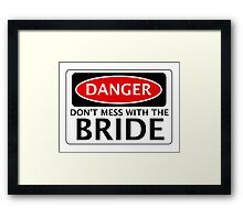 DANGER DON'T MESS WITH THE BRIDE, FAKE FUNNY WEDDING SAFETY SIGN SIGNAGE Framed Print