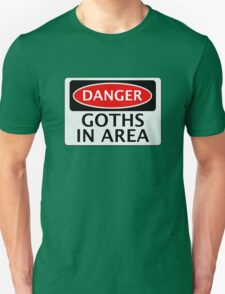 DANGER GOTHS IN AREA FAKE FUNNY SAFETY SIGN SIGNAGE T-Shirt