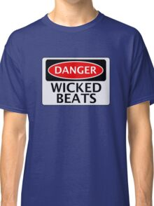 DANGER WICKED BEATS FAKE FUNNY SAFETY SIGN SIGNAGE Classic T-Shirt